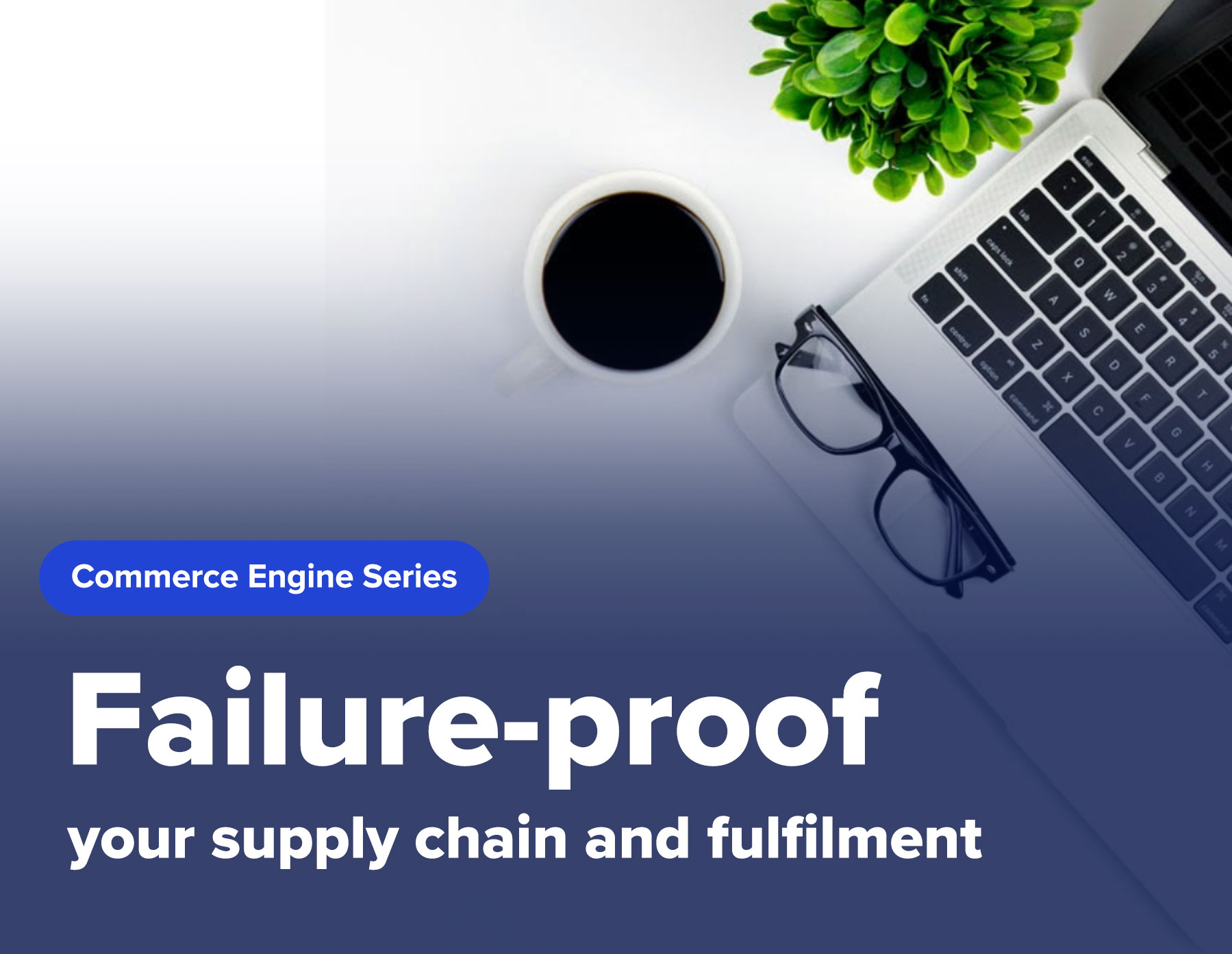 Failure-proof your supply chain and fulfilment